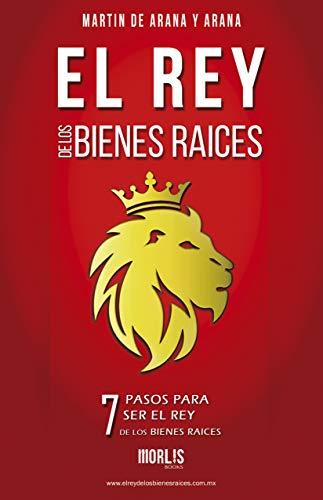 EL REY DE LOS BIENES RAICES: 7 PASOS PARA SER EL REY DE LOS BIENES RAICES eBook: DE ARANA Y ARANA, MARTIN: Amazon.es: Tienda Kindle
