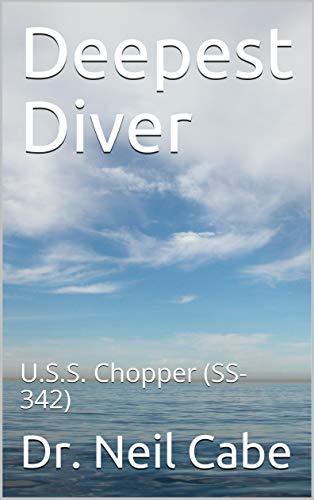 Deepest Diver: U.S.S. Chopper (SS-342) (English Edition)