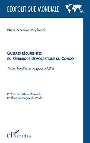 Guerres récurrentes en République Démocratique du Congo: Entre fatalité et responsabilité