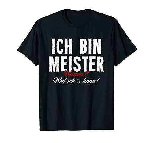 Ich Bin Meister Warum? Weil Ichs Kann Handwerker T-Shirt