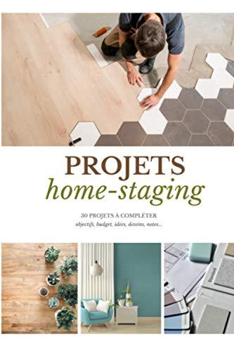 Mes projets home-staging: carnet à remplir pour noter les projets de déco intérieur et home staging | relooker et rénover son intérieur | 30 fiches de projets