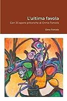 L'ultima favola: Con 33 opere pittoriche di Ennio Toniolo