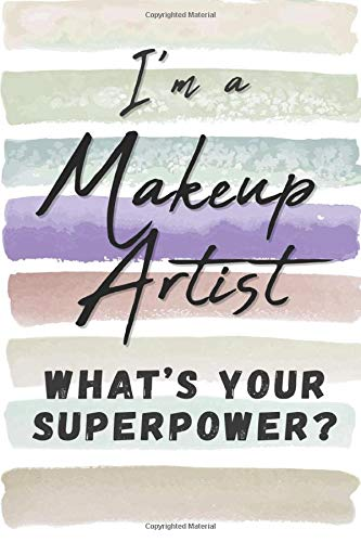 I'm a Makeup Artist. What's Your Superpower?: Blank Lined Novelty Gift Journal Notebook for Beautician Friend, Coworker, Boss