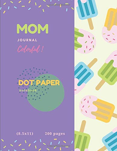 mom journal colorful dot paper notebook: journal diary notebook, colorful cute cover,200 pages 8.5 x 11 best for planner, coloring, writing, meeting, ... and gift for girls,women,men or teens.