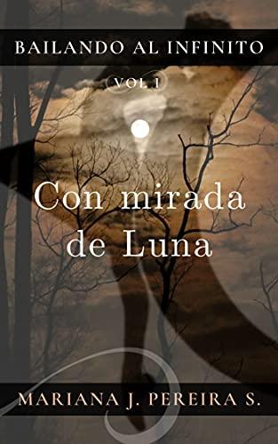 Con mirada de Luna: Porque no todo lo que nos han hecho creer es cierto... (Bailando al Infinito nº 1) (Spanish Edition)