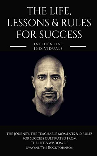 Dwayne 'The Rock' Johnson: The Life, Lessons & Rules for Success (English Edition)