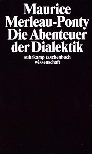 Die Abenteuer der Dialektik: Aus dem Französischen von Alfred Schmidt und Herbert Schmitt (suhrkamp taschenbuch wissenschaft)