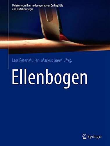 Ellenbogen (Meistertechniken in der operativen Orthopädie und Unfallchirurgie)