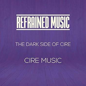 The Dark Side of Cire