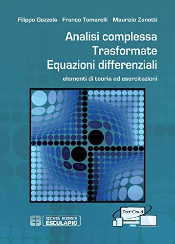 Analisi complessa trasformate equazioni differenziali. Elementi di teoria ed esercitazioni. Con Contenuto digitale per accesso on line