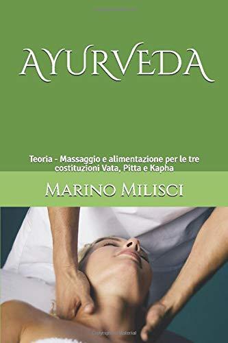 AYURVEDA: Teoria - Massaggio e alimentazione per le tre costituzioni Vata, Pitta e Kapha
