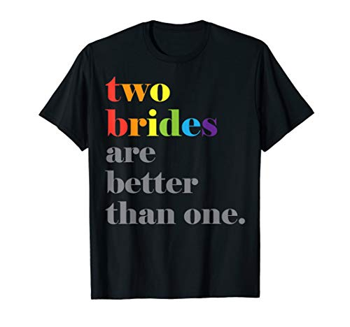 Lesbian Wedding Couple Two Brides Are Better Than One Shirt T-Shirt