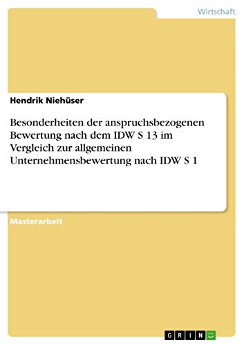 Besonderheiten der anspruchsbezogenen Bewertung nach dem IDW S 13 im Vergleich zur allgemeinen Unternehmensbewertung nach IDW S 1