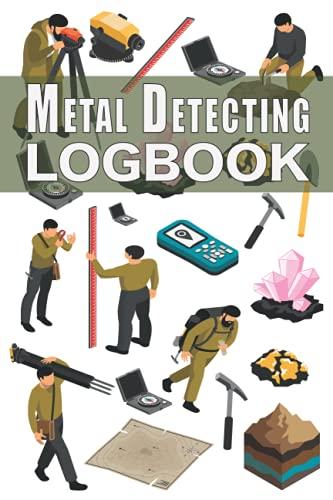 Metal detecting logbook: Detector Journal Detectorists Logbook Treasure Hunter Journal & Record