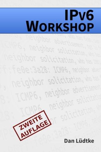 IPv6-Workshop [Zweite Auflage]: Eine praktische Einführung in das Internet-Protokoll der Zukunft