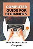 Computer Guide For Beginners: Ho...