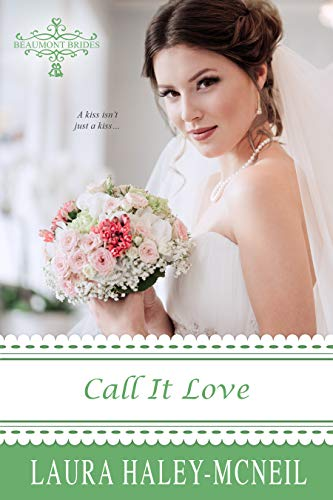 Call It Love (Beaumont Brides Book 3) by [Laura Haley-McNeil]