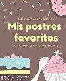 Mis Postres Favoritos: Cuaderno XL Para Escribir Tus Recetas de Repostería; color: Chocolate