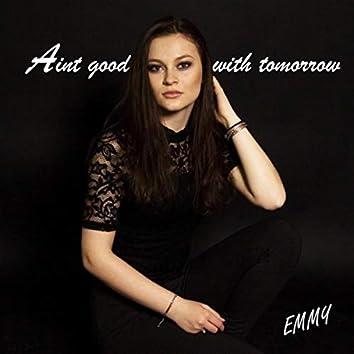 Ain't Good With Tomorrow