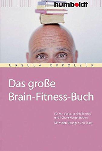 Das große Brain-Fitness-Buch. Für ein besseres Gedächtnis und höhrere Konzentration. Mit vielen Übungen und Tests. (humboldt - Psychologie & Lebensgestaltung)