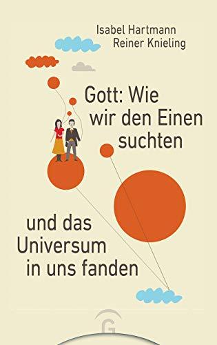 Gott: Wie wir den Einen suchten und das Universum in uns fanden