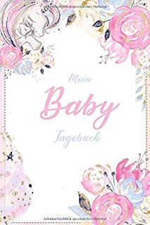 Mein Baby Tagebuch: Das besondere Babybuch zum Eintragen für unvergessliche Momente für Mädchen
