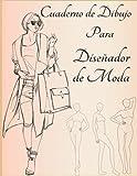 Cuaderno de Dibujo para Diseñador de Moda: 120 páginas Plantillas de figuras de diseño de moda para diseñar ropa y escribir notas, para artistas, ... la moda (Cuadernos de bocetos minimalistas)