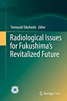 Radiological Issues for Fukushima's Revitalized Future