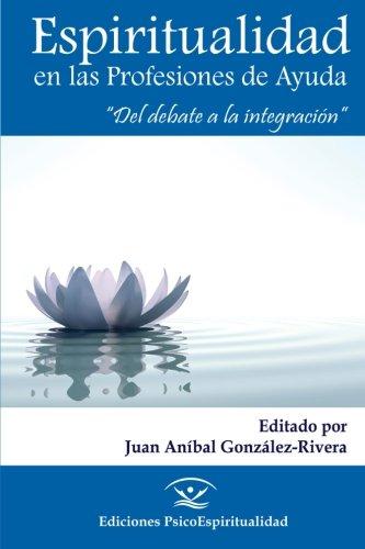 Espiritualidad en las Profesiones de Ayuda: Del debate a la integración (Spanish Edition)