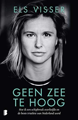 Geen zee te hoog: Hoe ik een schipbreuk overleefde en de beste triatlete van Nederland werd (Dutch Edition)
