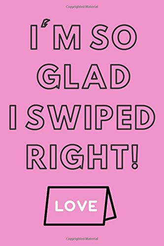 I'm So Glad I Swiped Right: Valentines Day Notebook, A5 120 Lined Pages,...