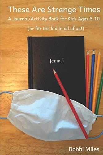 THESE ARE STRANGE TIMES: A Journal/Activity Book for Kids Ages 6 to 10