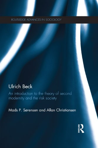 Ulrich Beck: An Introduction to the Theory of Second Modernity and the Risk Society (Routledge Advances in Sociology Book 74) (English Edition)