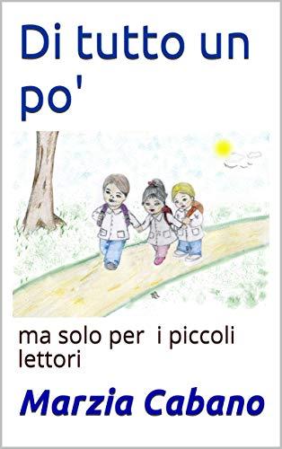 Di tutto un po': ma solo per i piccoli lettori (Italian Edition)