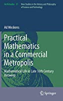Practical mathematics in a commercial metropolis: Mathematical life in late 16th century Antwerp (Archimedes, 31)