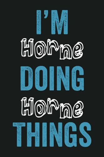 I'm Horne Doing Horne Things: Funny First Name Horne, Notebook Gift Horne, Personalized Lined Notebook, Gift Idea for Horne, 6x9, 120 Pages