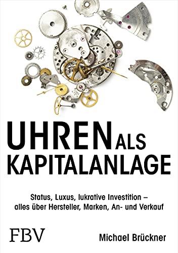 Uhren als Kapitalanlage: Status, Luxus, lukrative Investition – alles über Hersteller, Marken, An- und Verkauf