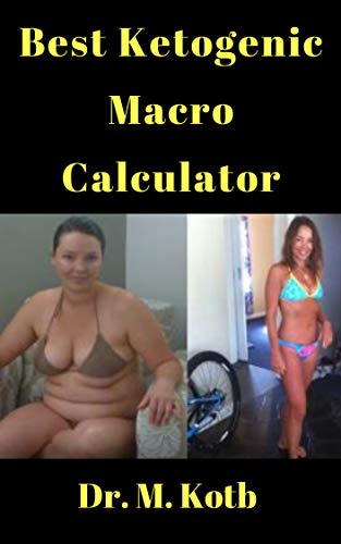 Best Ketogenic Macro Calculator: For Women To Lose Body Fat (Online Macro Calculator Book 1)