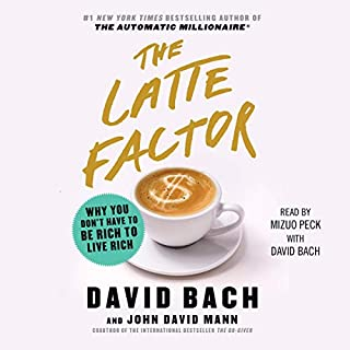 The Latte Factor     Why You Don't Have to Be Rich to Live Rich              By:                                                                                                                                 David Bach,                                                                                        John David Mann                               Narrated by:                                                                                                                                 Mizuo Peck                      Length: 3 hrs and 59 mins     14 ratings     Overall 4.7