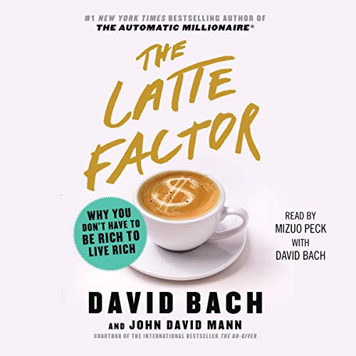 The Latte Factor     Why You Don't Have to Be Rich to Live Rich              By:                                                                                                                                 David Bach,                                                                                        John David Mann                               Narrated by:                                                                                                                                 Mizuo Peck                      Length: 3 hrs and 59 mins     Not rated yet     Overall 0.0
