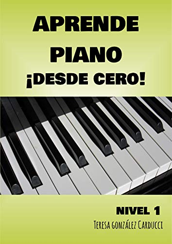 Aprende Piano ¡Desde Cero!: Nivel I (Aprende Piano desde Cero nº 1)