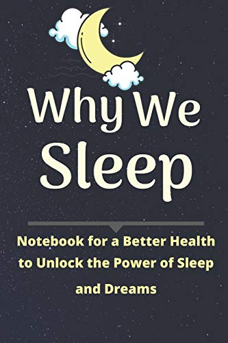 Why We Sleep Notebook: Notebook for a Better Health to Unlock the Power of Sleep and Dreams