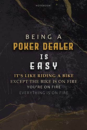 Lined Notebook Journal Being A Poker Dealer Is Easy It's Like Riding A Bike Except The Bike Is On Fire You're On Fire Everything Is On Fire: To Do ... Over 100 Pages, 6x9 inch, Appointment, Hourly