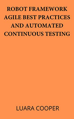 ROBOT FRAMEWORK AGILE BEST PRACTICES AND AUTOMATED CONTINUOUS TESTING (English...