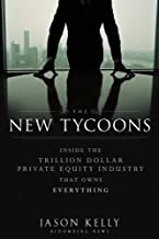 The New Tycoons: Inside the Trillion Dollar Private Equity Industry That Owns Everything: 163