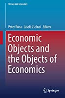 Economic Objects and the Objects of Economics (Virtues and Economics, 3)