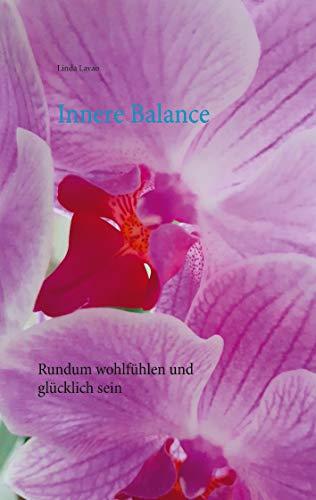 Innere Balance: rundum wohlfühlen und glücklich sein (German Edition)