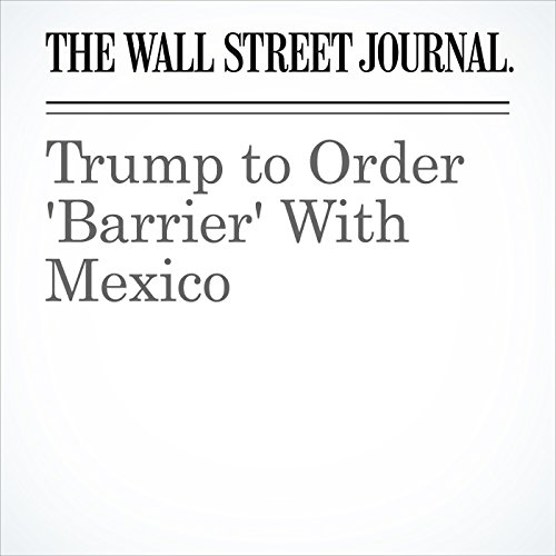 Trump to Order 'Barrier' With Mexico copertina