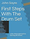 First Steps With The Drum Set: a play along approach to learning the drums