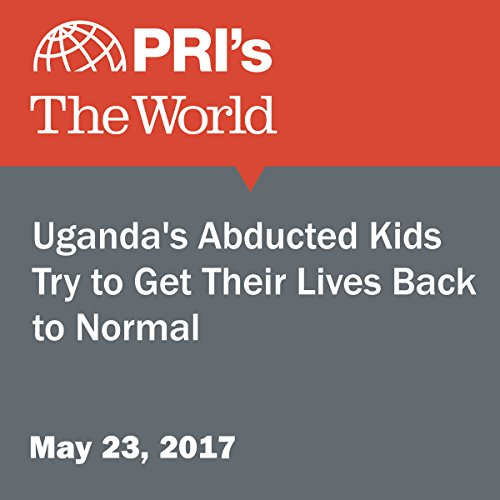 Uganda's Abducted Kids Try to Get Their Lives Back to Normal cover art